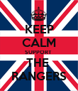 KEEP CALM SUPPORT  THE  RANGERS - Personalised Poster large