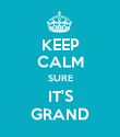 KEEP CALM SURE IT'S GRAND - Personalised Poster large