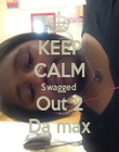 KEEP CALM Swagged  Out 2 Da max - Personalised Poster large