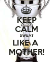KEEP CALM SWEAT LIKE A  MOTHER! - Personalised Poster large