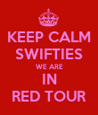 KEEP CALM SWIFTIES WE ARE IN RED TOUR - Personalised Poster large
