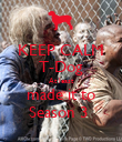 KEEP CALM T-Dog At least made it to Season 3  - Personalised Poster large