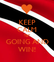 KEEP CALM T&T GOING AND WIN! - Personalised Poster large