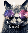 KEEP     CALM      T3rceirão É isso! - Personalised Poster large