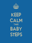 KEEP CALM TAKE BABY STEPS - Personalised Poster large