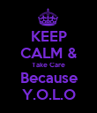 KEEP CALM & Take Care Because Y.O.L.O - Personalised Poster large