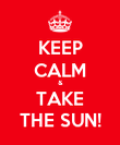 KEEP CALM & TAKE THE SUN! - Personalised Poster large