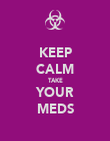 KEEP CALM TAKE YOUR MEDS - Personalised Poster large