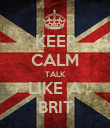 KEEP CALM TALK LIKE A BRIT - Personalised Poster large