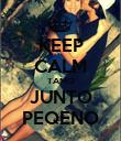 KEEP CALM TAMO JUNTO PEQENO - Personalised Poster large