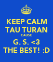 KEEP CALM TAU TURAN CAUSE G. S. <3 THE BEST! :D - Personalised Poster large