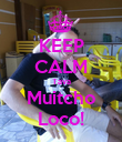 KEEP CALM Tava Muitcho Loco! - Personalised Poster large