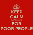 KEEP CALM TAXES ARE FOR POOR PEOPLE - Personalised Poster large