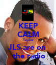 KEEP CALM Taylor JLS are on   the radio - Personalised Poster large