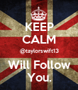 KEEP CALM @taylorswift13 Will Follow You. - Personalised Poster large