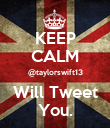 KEEP CALM @taylorswift13 Will Tweet You. - Personalised Poster large