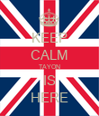 KEEP CALM TAYON IS HERE - Personalised Poster large