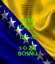 KEEP CALM TEK JE 1-0 ZA BOSNU - Personalised Poster large