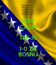 KEEP CALM TEK JE 1-0 ZA BOSNU - Personalised Poster large