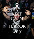 KEEP CALM  TERROR Only - Personalised Poster large