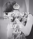 KEEP CALM Thùy An Ngô AND LOVE KAI - Personalised Poster large