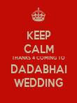 KEEP CALM THANKS 4 COMING TO DADABHAI WEDDING - Personalised Poster large