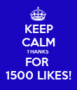 KEEP CALM THANKS  FOR  1500 LIKES! - Personalised Poster large