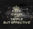 KEEP CALM that is SIMPLE BUT EFFECTIVE - Personalised Poster large