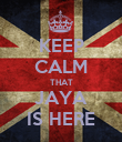 KEEP CALM THAT JAYA IS HERE - Personalised Poster large