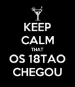 KEEP CALM THAT OS 18TAO CHEGOU - Personalised Poster large