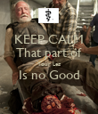 KEEP CALM That part of Your Leg Is no Good  - Personalised Poster large