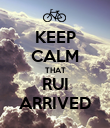 KEEP CALM THAT RUI ARRIVED - Personalised Poster large