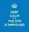 KEEP CALM THAT THE SITE IS IMPROVED - Personalised Poster large