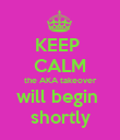 KEEP  CALM the AKA takeover will begin  shortly - Personalised Poster small