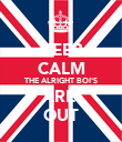 KEEP CALM THE ALRIGHT BOI'S ARE  OUT - Personalised Poster large