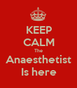 KEEP CALM The Anaesthetist Is here - Personalised Poster large
