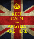 KEEP CALM THE ARGYLLS ARE HERE - Personalised Poster large