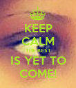 KEEP CALM THE BEST IS YET TO COME! - Personalised Poster large