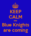 KEEP CALM the Blue Knights are coming - Personalised Poster large