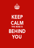 KEEP CALM THE BOSS IS BEHIND YOU - Personalised Poster large