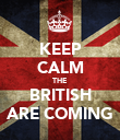 KEEP CALM THE BRITISH ARE COMING - Personalised Poster large
