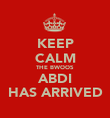 KEEP CALM THE BWOOS ABDI HAS ARRIVED - Personalised Poster large