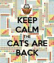 KEEP CALM THE CATS ARE BACK - Personalised Poster large