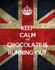 KEEP CALM THE CHOCOLATE IS RUNNING OUT - Personalised Poster large
