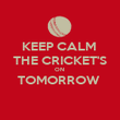 KEEP CALM  THE CRICKET'S ON  TOMORROW   - Personalised Poster large