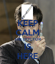 KEEP CALM THE DOCTOR IS HERE - Personalised Poster large