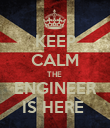 KEEP CALM THE  ENGINEER IS HERE  - Personalised Poster large