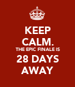 KEEP CALM. THE EPIC FINALE IS 28 DAYS AWAY - Personalised Poster large