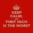 KEEP CALM, THE FIRST INCH IS THE WORST - Personalised Poster large