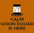 KEEP CALM THE GOON SQUAD IS HERE - Personalised Poster small
